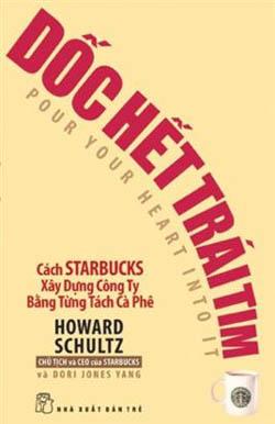 Dốc Hết Trái Tim - Cách Starbucks Xây Dựng Công Ty Bằng Từng Tách Cà Phê