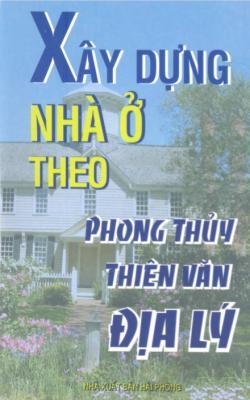 Xây Dựng Nhà Ở Theo Phong Thủy, Thiên Văn, Địa Lý