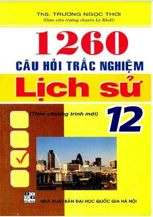 1260 Câu Hỏi Trắc Nghiệm Lịch Sử Lớp 12 - Có Đáp Án