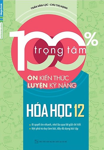100% Trọng Tâm Ôn Kiến Thức - Luyện Kỹ Năng Hóa Học 12