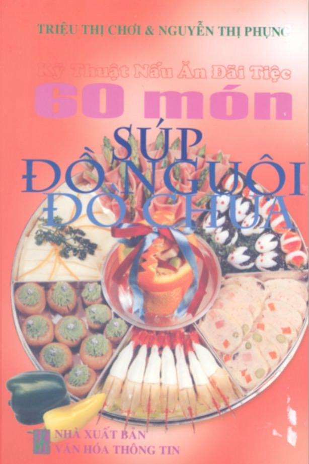 Kỹ Thuật Nấu Ăn Đãi Tiệc 60 - Món Súp - Đồ Nguội-Đồ Chua