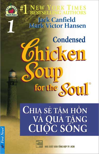 Chicken Soup For The Soul - Tập 1 - Chia Sẻ Tâm Hồn Và Quà Tặng Cuộc Sống