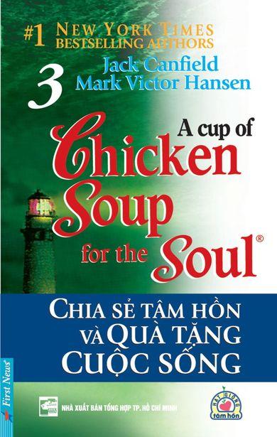 Chicken Soup For The Soul - Tập 3 - Chia Sẻ Tâm Hồn Và Quà Tặng Cuộc Sống
