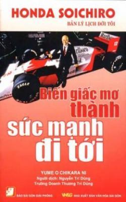 Honda Soichiro - Biến Giấc Mơ Thành Sức Mạnh Đi Tới